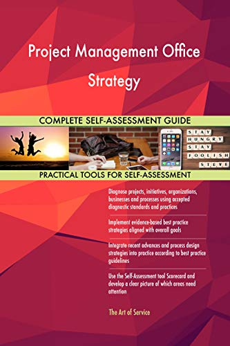 Project Management Office Strategy All-Inclusive Self-Assessment - More than 700 Success Criteria, Instant Visual Insights, Comprehensive Spreadsheet Dashboard, Auto-Prioritized for Quick Results