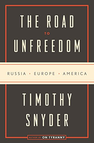 Image of The Road to Unfreedom: Russia, Europe, America