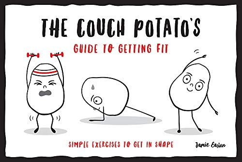 The Couch Potato's Guide to Staying Fit While You Self-Isolate: Simple Exercises to Get in Shape at Home