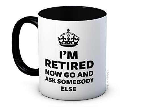 I'm Retired Now Go and Ask Somebody Else - Funny Retirement Gift - Ceramic Coffee Mug (Kitchen & Home)