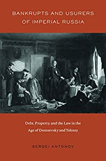 Bankrupts and Usurers of Imperial Russia: Debt, Property, and the Law in the Age of Dostoevsky and Tolstoy