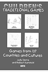 Children's Traditional Games: Games from 137 Countries and Cultures Kindle Edition
