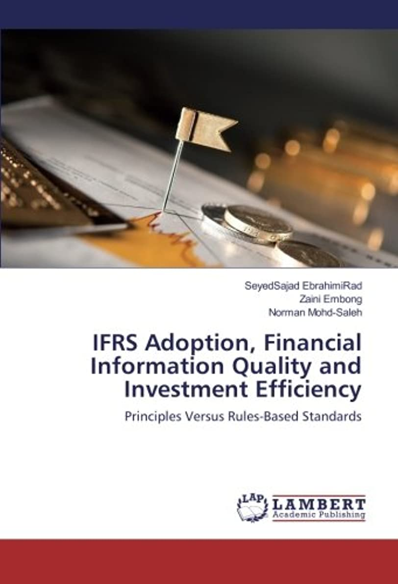 説明戦術裁定IFRS Adoption, Financial Information Quality and Investment Efficiency: Principles Versus Rules-Based Standards