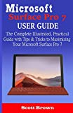 Microsoft Surface Pro 7 User Guide: The Complete Illustrated, Practical Guide with Tips & Tricks to Maximizing your Microsoft Surface Pro 7