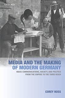 Media and the Making of Modern Germany: Mass Communications, Society, and Politics from the Empire to the Third Reich by C...