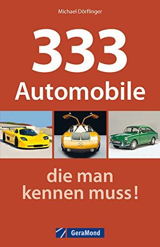 333 Automobile, die man kennen muss: Oldtimer Buch: Porsche, Jaguar, Cadillac, Mercedes, Audi, BMW, Opel & Co. Die wichtigsten Oldtimer mit Bildern und technischen Daten für Oldtimer-Fans