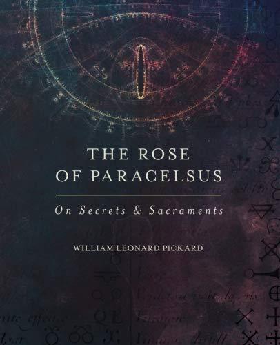 The Rose Of Paracelsus: On Secrets & Sacraments
