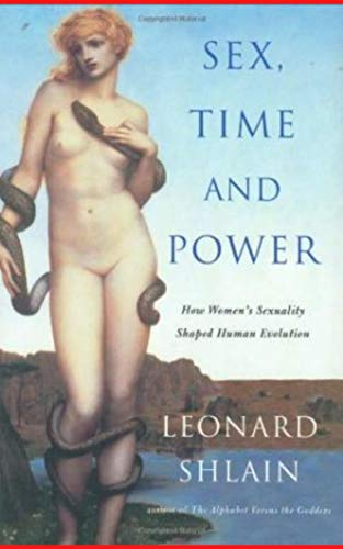 Sex, Time and Power How Womens Sexuality Shaped Human Evolution (English Edition)