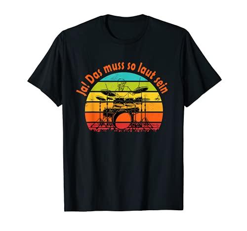 Schlagzeug Rockmusik Spruch Ja das muss so laut Musiker T-Shirt
