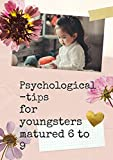 Psychological-tips - for youngsters matured 6 to 9: Techniques for childcare (English Edition)