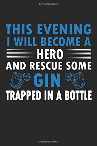 This Evening I Will Become A Hero And Rescue Some Gin Trapped In A Bottle: 6