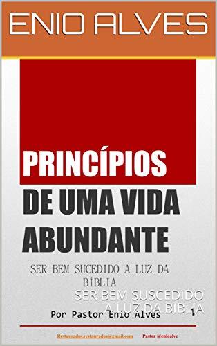 PRINCIPIOS DE UMA VIDA ABUNDANTE: SER BEM SUCEDIDO A LUZ DA BíBLIA