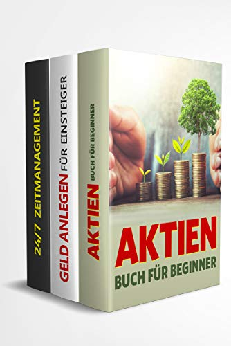 Aktien Buch für Beginner | Geld anlegen für Einsteiger | 24/7-Zeitmanagement: Passives Einkommen durch Geld anlegen und effizientes Zeitmanagement. Schritt für Schritt vom Einsteiger zum Profi