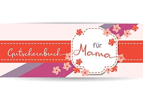 Gutscheinbuch für Mama: Leeres Gutscheinbuch zum selbst ausfüllen, mit 20 Gutscheinen, (nicht nur) zum Muttertag