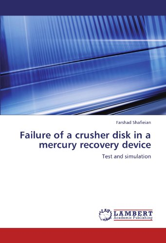 Failure of a crusher disk in a mercury recovery device: Test and simulation