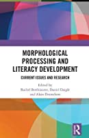 Morphological Processing and Literacy Development: Current Issues and Research (Routledge Research in Literacy)
