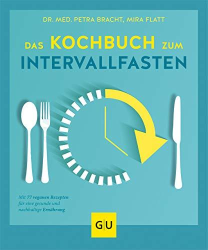 Das Kochbuch zum Intervallfasten: Mit 77 veganen Rezepten für eine gesunde und nachhaltige Ernährung (GU Diät&Gesundheit) (German Edition)