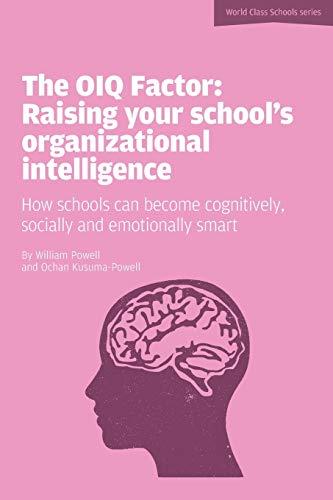 The Oiq Factor Raising Your Schools Organizational Intelligence World Class Schools