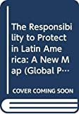The Responsibility to Protect in Latin America: A New Map (Global Politics and the Responsibility to Protect) (English Edition)