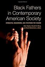 Black Fathers in Contemporary American Society: Strengths, Weaknesses, and Strategies for Change