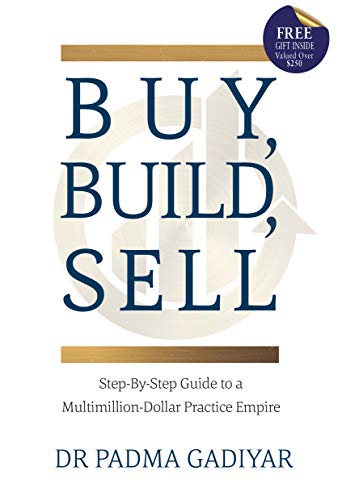 Buy, Build, Sell: Step-By-Step Guide to a Multimillion-Dollar Practice Empire (English Edition)