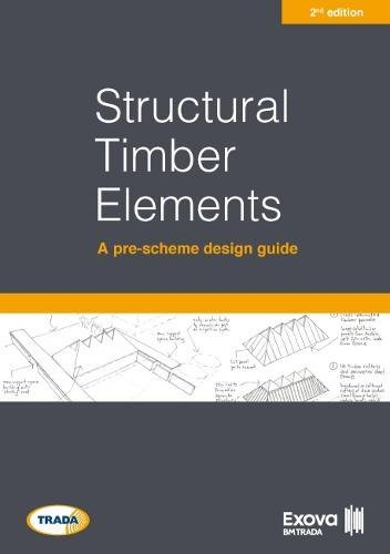 Structural timber elements: a pre-scheme design guide 2nd edition