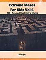 Extreme Mazes For Kids Vol 6: 100+ Fun and Challenging Mazes
