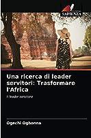 Una ricerca di leader servitori: Trasformare l'Africa