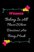 Women Belong In All Places Where Decisions Are Being Made: Women Notebook/ Quotes lined notebook/Journal/Diary Gift/120 Blanc pages/6x9 niches finiched matte covre