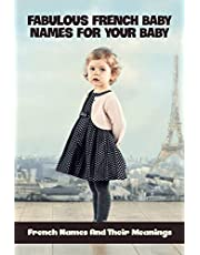Fabulous French Baby Names For Your Baby: French Names And Their Meanings: French Top Baby Names