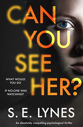 Can You See Her?: An absolutely compelling psychological thriller by [S.E. Lynes]