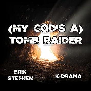 (My God's A) Tomb Raider