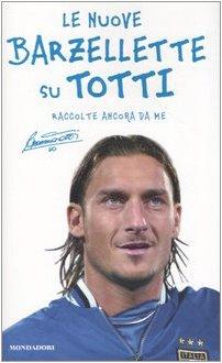 Le nuove barzellette su Totti (raccolte ancora da me)