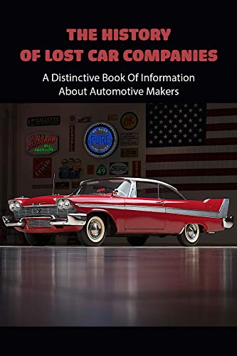 Book Cover of Vonnie Snooks - The History Of Lost Car Companies: A Distinctive Book Of Information About Automotive Makers: Books For Car Enthusiasts