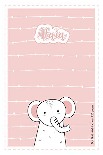 Alaia: Personalized Name Dot Grid Paper Notebook Light Pink Elephant | 6x9 inches | 120 pages: Notebook for drawing, writing notes, journaling, ... writing, school notes, and capturing ideas