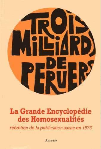 Grande Encyclopedie Des Homosexualites, Trois Milliards De Pervers (French Edition)