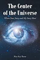 The Center of the Universe: Where your Story and My Story Meet