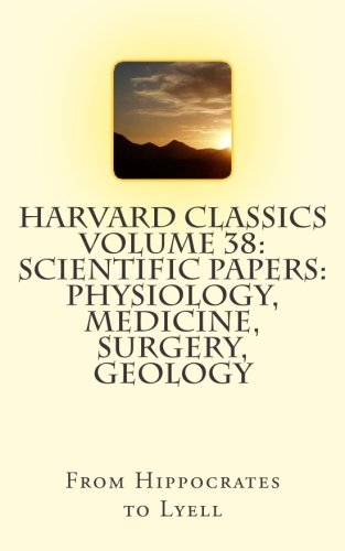 Harvard Classics Volume 38: Scientific Papers: Physiology, Medicine, Surgery, Geology