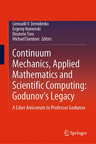 Continuum Mechanics, Applied Mathematics and Scientific Computing:  Godunov's Legacy: A Liber Amicorum to Professor Godunov (Advanced Structured Materials Book 107)