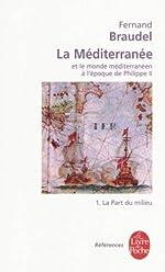 La Méditerranée et le monde méditerranéen à l'époque de Philippe II, tome 1 - La Part du milieu de Fernand Braudel