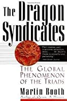 The Triads: The Growing Global Threat from the Chinese Criminal Societies