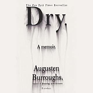 Dry     A Memoir              By:                                                                                                                                 Augusten Burroughs                               Narrated by:                                                                                                                                 Augusten Burroughs                      Length: 8 hrs and 42 mins     26 ratings     Overall 4.3