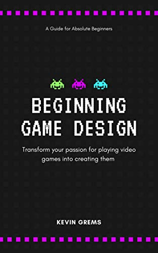 Beginning Game Design: Transform your passion for playing video games into creating them (English Edition)