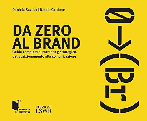 Da zero al brand. Guida completa al marketing strategico dal posizionamento alla comunicazione