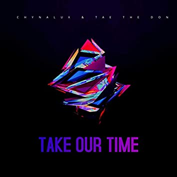 Take Our Time (feat. Tae the Don)