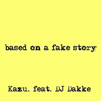 based on a fake story (feat. DJ Dakke)