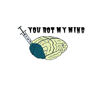 You Rot My Mind