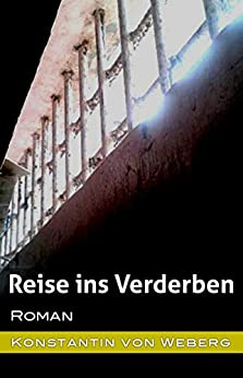 Reise ins Verderben: Roman (German Edition) by [Konstantin von Weberg]