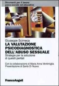 La valutazione psicodiagnostica dell'abuso sessuale. Strategie per la soluzione di quesiti peritali