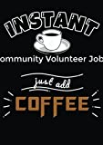 Instant Community Volunteer Jobs Just Add Coffee : Coffee Tasting Journal | Pour Over Coffee Log | Coffee Roasting Record Book |Coffee Lovers: Coffee Journal Record Log Book Notebook